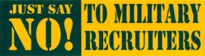 "Just Say No to Military Recruiters - Small Bumper Sticker / Decal (5.5"" X 1.5"")"