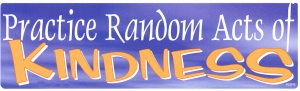 Practice Random Acts of Kindness - Bumper Sticker