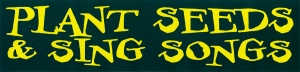 "Plant Seeds and Sing Songs - Bumper Sticker / Decal (10"" X 2.5"")"
