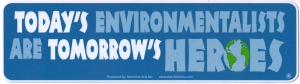 "Today's Environmentalists are Tomorrow's Heroes - Bumper Sticker / Decal (9"" X 2"
