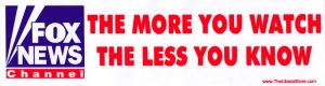 """Fox News: The More You Watch The Less You Know - Bumper Sticker / Decal (10"""" X 3"""
