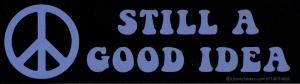 "Peace - Still a good idea - Bumper Sticker / Decal (10.5"" X 3"")"