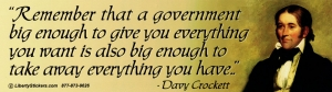 Remember that a Government Big Enough to Give You Everything You Want is Also...