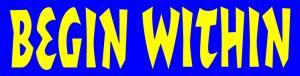 "Begin Within - Bumper Sticker / Decal (10"" X 2.5"")"