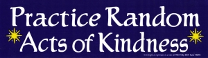 "Practice Random Acts of Kindness - Small Bumper Sticker / Decal (7"" X 2"")"