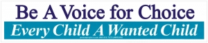 Be A Voice For Choice, Every Child a Wanted Child - Small Bumper Sticker / Decal