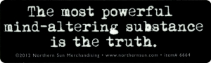 The Most Powerful Mind-Altering Substance Is The Truth - Small Bumper Sticker
