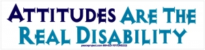 "Attitudes are the Real Disability - Bumper Sticker / Decal (9"" X 2.5"")"