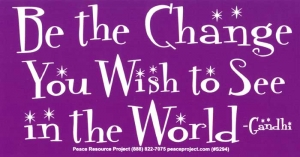 Be the Change You Wish to See in the World - Gandhi - Bumper Sticker / Decal (6.