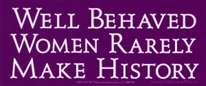 """S296 - Well Behaved Women Rarely Make History - Bumper Sticker / Decal (7"""" X 3"""")"""