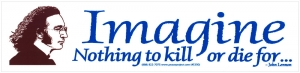 Imagine Nothing To Kill or Die For - John Lennon - Bumper Sticker / Decal