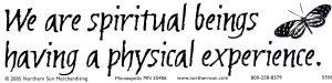 We are spiritual beings having a physical experience - Bumper Sticker