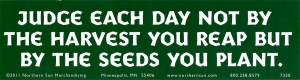 Judge Each Day Not By The Harvest You Reap But By the Seeds You Plant - Sticker