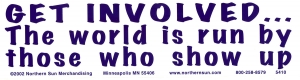 Get Involved ... The World is Run by Those Who Show Up - Bumper Sticker