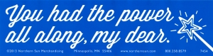"You had the power all along, my dear - Bumper Sticker / Decal (11.5"" X 3"")"