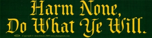 "Harm Ye None, Do What Ye Will - Bumper Sticker / Decal (11.5"" X 3"")"