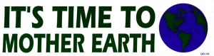 It's Time to Mother Earth - Bumper Sticker / Decal