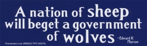 A nation of sheep will beget a government of wolves - Edward R Murrow - Bumper S