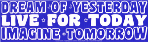 Dream of Yesterday - Live for Today - Imagine Tomorrow - Bumper Sticker / Decal