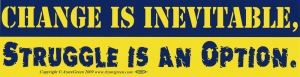 "Change is Inevitable. Struggle is an Option. - Bumper Sticker / Decal (11.5"" X"