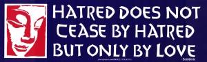 Hatred Does Not Cease By Hatred But Only By Love - Buddha - Bumper Sticker / Dec