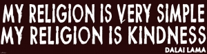My Religion is Very Simple - My Religion is Kindness - Dalai Lama - Bumper Stick