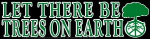 "Let There Be Trees On Earth - Bumper Sticker / Decal (11.25"" X 3"")"