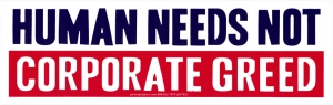 "Human Needs Not Corporate Greed - Bumper Sticker / Decal (9"" X 2.75"")"