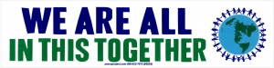 "We Are All In This Together - Bumper Sticker / Decal (11"" X 2.75"")"