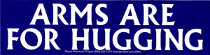 "S008 - Arms Are For Hugging - Bumper Sticker / Decal (8.75"" X 2.5"")"