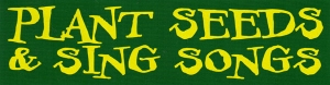 "Plant Seeds & Sing Songs - Small Bumper Sticker / Decal (5.5"" X 1.5"")"