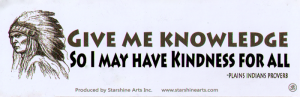 Give Me Knowledge So I May Have Kindness For All - Small Bumper Sticker / Decal