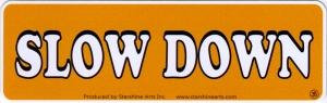 "Slow Down - Small Bumper Sticker / Decal (5.5"" X 1.75"")"