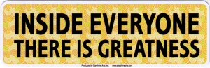 "Inside Everyone There is Greatness - Small Bumper Sticker / Decal (5.5"" X 1.75"")"