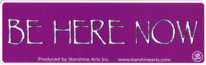 """Be Here Now - Small Bumper Sticker / Decal (5.5"""" X 1.75"""")"""