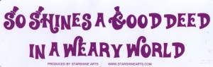 """So Shines a Good Deed in a Weary World - Small Bumper Sticker / Decal (5.5"""" X 1."""