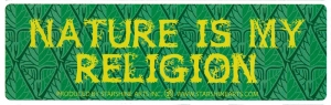 "Nature Is My Religion - Small Bumper Sticker / Decal (5.5"" X 1.75"")"