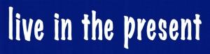 """Live in the Present - Small Bumper Sticker / Decal (5.5"""" X 1.5"""")"""