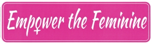 "Empower the Feminine - Small Bumper Sticker / Decal (5.5"" X 1.5"")"