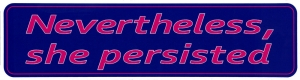 "Nevertheless She Persisted - Small Bumper Sticker / Decal (5.5"" X 1.5"")"