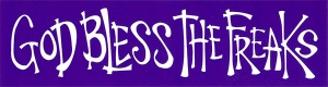 "God Bless the Freaks - Small Bumper Sticker / Decal (5.5"" X 1.5"")"