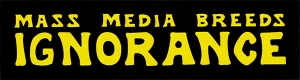 "Mass Media Breeds Ignorance - Small Bumper Sticker / Decal (5.5"" X 1.5"")"