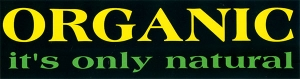 """Organic, It's Only Natural - Small Bumper Sticker / Decal (5.5"""" X 1.5"""")"""