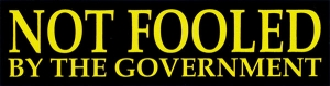 "Not Fooled by the Government - Small Bumper Sticker / Decal (5.5"" X 1.5"")"
