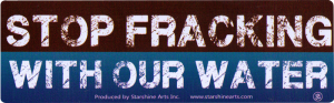 Stop Fracking With Our Water - Small Bumper Sticker / Decal