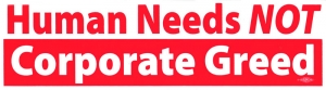 "Human Needs NOT Corporate Greed - Bumper Sticker / Decal (11.5"" X 3.5"")"