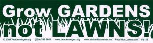 """Grow Gardens Not Lawns - Bumper Sticker / Decal (10.5"""" X 3"""")"""