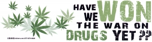 """Have We Won the War on Drugs Yet? - Bumper Sticker / Decal (10.5"""" X 3"""")"""