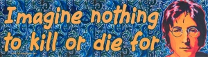 "Imagine Nothing to Kill or Die for - Bumper Sticker / Decal (10.75"" X 3"")"