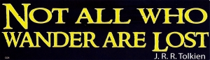 Not All Who Wander Are Lost ~ J.R.R. Tolkien - Bumper Sticker